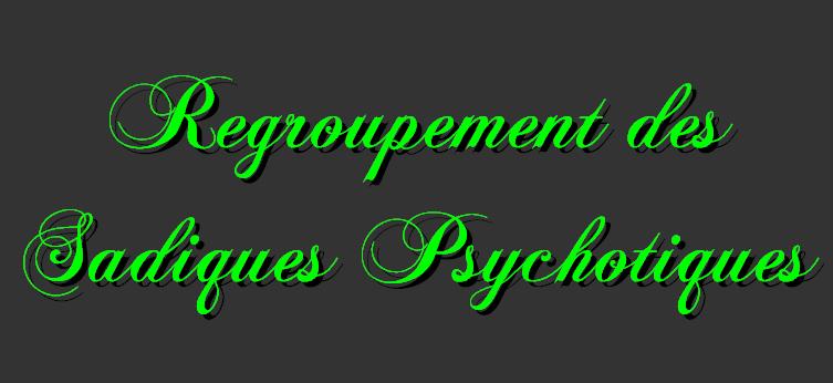 Forum officiel du Regroupement des Sadiques Psychotiques !