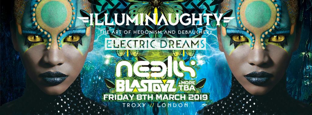 ILLUMINAUGHTY PRES: ELECTRIC DREAMS ft NEELIX BLASTOYZ &MORE March_10