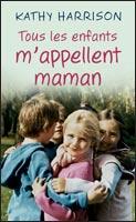 TOUS LES ENFANTS M'APPELLENT MAMAN de Kathy Harrison 81410710