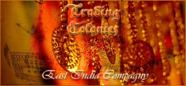 Trading Colonies - East India Compagny