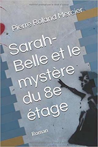 SARAH-BELLE ET LE MYSTÈRE DU 8e ÉTAGE de M. Pierre Roland Mercier  41qrjr10