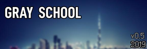 Gray School v0.5