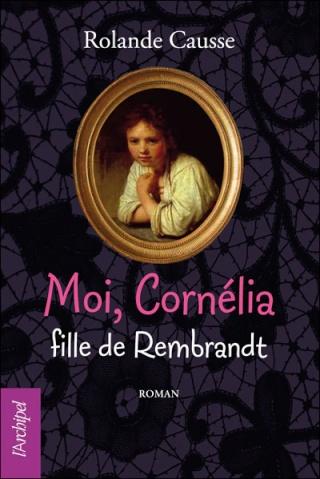 ¤ Partenariat n°123 : MOI CORNELIA FILLE DE REMBRANDT offert par L'Archipel 97828010