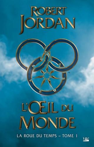 LA ROUE DU TEMPS (Tome 01) L'ŒIL DU MONDE de Robert Jordan [BRAGELONNE] 1203-r10