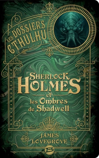 LES DOSSIERS DE CTHULHU (Tome 01) SHERLOCK HOLMES ET LES OMBRES DE SHADWELL de James Lovegrove 18022010