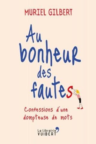 AU BONHEUR DES FAUTES - CONFESSION D'UNE DOMPTEUSE DE MOTS de Muriel Gilbert 41kl3l10