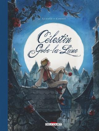 CÉLESTIN GOBE-LA-LUNE de Wilfried Lupano et Yannick Corboz 91ld6210