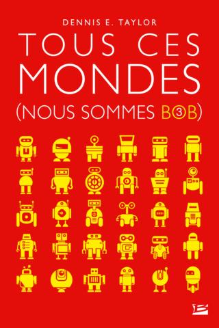 NOUS SOMMES BOB (Tome 03) TOUS CES MONDES de Dennis E. Taylor 97910224