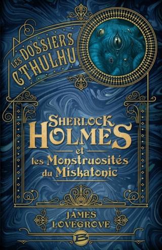 LES DOSSIERS DE CTHULHU (Tome 02) SHERLOCK HOLMES ET LES MONSTRUOSITÉS DU MISKATONIC de James Lovegrove Sherlo10