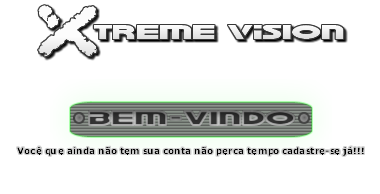 //X-treme Vision Downloads, news and Harware.\\ Bem_vi12