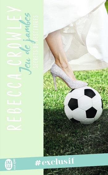 Secrets de vestiaires  - Tome 3 : Jeu de jambes de Rebecca Crowley -9782210