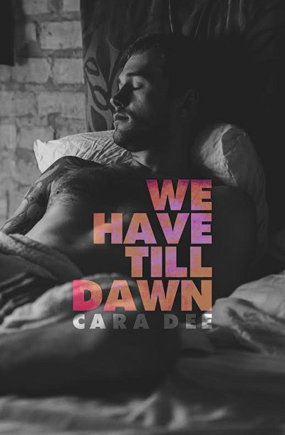 We Have Till Dawn de Cara Dee 013