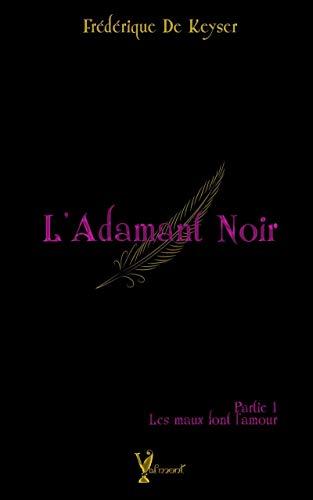 L'Adamant Noir - Tome 1 : Les maux font l'amour de Frédérique de Keyser 31fjtl10