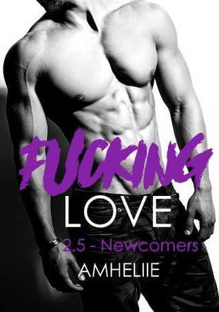 Fucking Love - Tome 2.5 : Newcomers de Amheliie 43191110