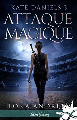 Kate Daniels - Tome 3 : Attaque Magique d'Ilona Andrews  51tnmq10