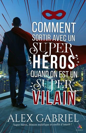 Comment sortir avec un super héros quand on est un super vilain d'Alex Gabriel Mail10