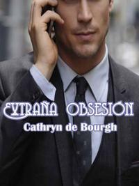 cathryndebourgh - Extraña Obsesión - Cathryn de Bourgh (EPUB+PDF) 94b8f410