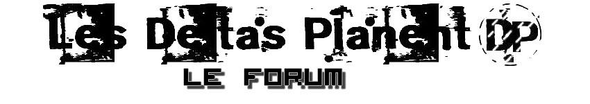 Les Deltas Planent - Le Forum