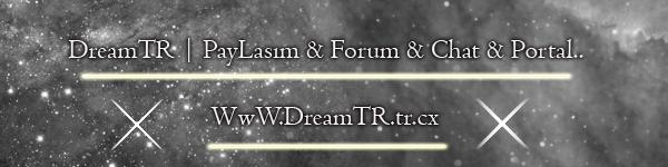 DreamTR | PayLaşım & Forum & Chat & Portal..