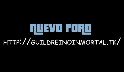 NUEVO FORO http://guildreinoinmortal.tk/