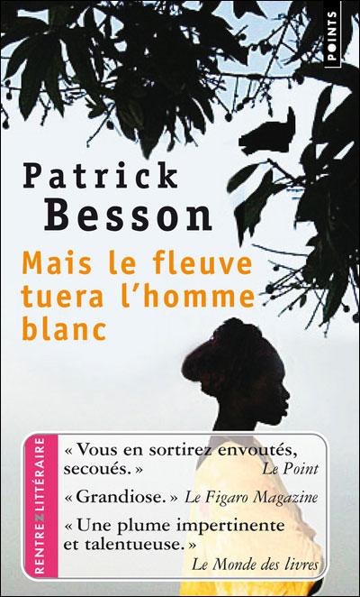 [Points] Mais le fleuve tuera l'homme blanc de Patrick Besson Besson10