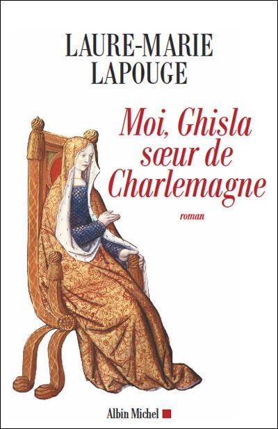 [Albin Michel] Moi Ghisla, soeur de Charlemagne de Laure-Marie Lapouge Ghista10