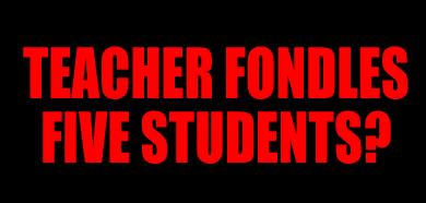 Teacher fondles five students?  Main10