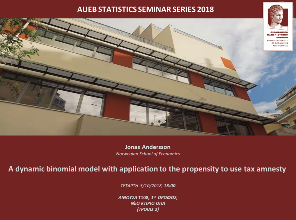 AUEB STATS SEMINARS 3/10/2018: A dynamic binomial model with application to the propensity to use tax amnesty by Jonas Andersson Jonas10