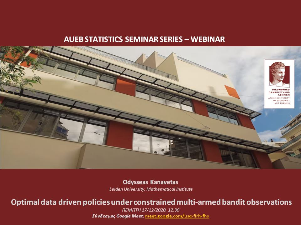 AUEB Stats Seminars 17/12/2020:  Optimal data driven policies under constrained multi-armed bandit observations by Odysseas Kanavetas Kanave10