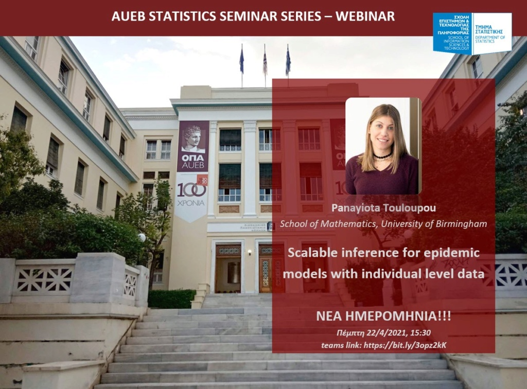 AUEB Stats Seminars NEW DATE! 22/4/2021:  Scalable inference for epidemic models with individual level data by P. Touloupou (U.of Birmingham) Poster12