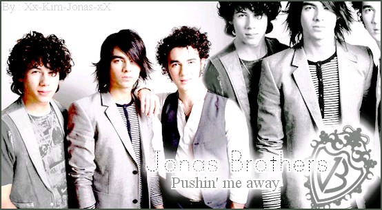 Jonas Brothers : Pushin' me away