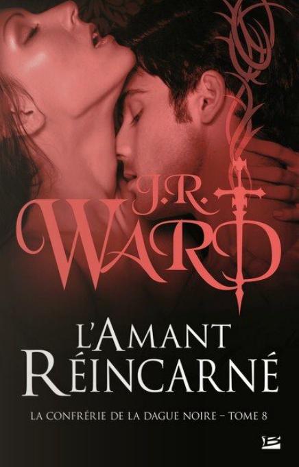 WARD J.R - LA CONFRERIE DE LA DAGUE NOIRE - Tome 8 - Lover Mine (L'Amant Réincarné) Tome_810