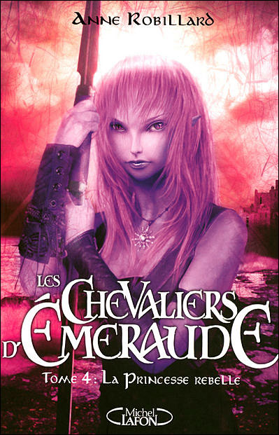 [Robillard, Anne] Les Chevaliers D'Emeraude - Tome 4: La Princesse Rebelle 97827410