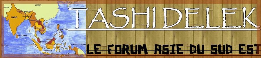 TASHI DELEK le forum Asie du sud EST.