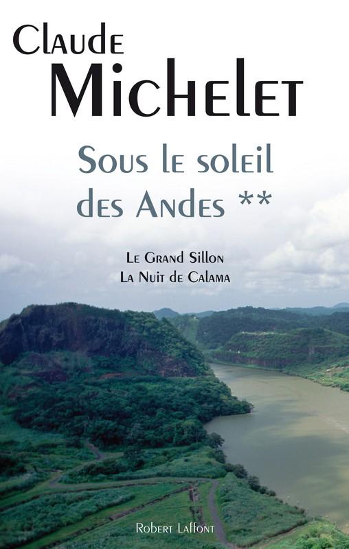 MICHELET Claude -  SOUS LE SOLEIL DES ANDES - Tome 2 :  Le Grand Sillon, La Nuit de Calama 97822211