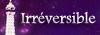 ○Fiche de Irreversible○ Logo1011