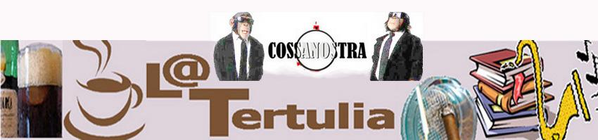 L@ Tertulia de Cossanostra
