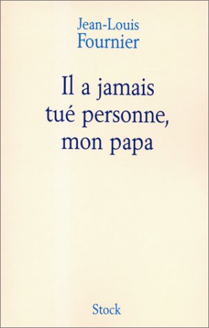 [Fournier, Jean-Louis] Il a jamais tué personne, mon papa 22340511