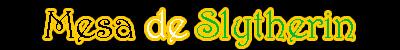 ● Mesa de Slytherin