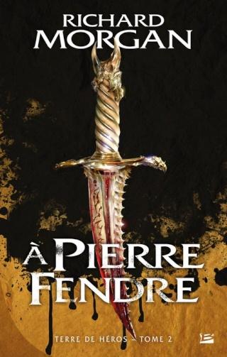 TERRE DE HÉROS (Tome 2) À PIERRE FENDRE de Richard Morgan 1209-t10