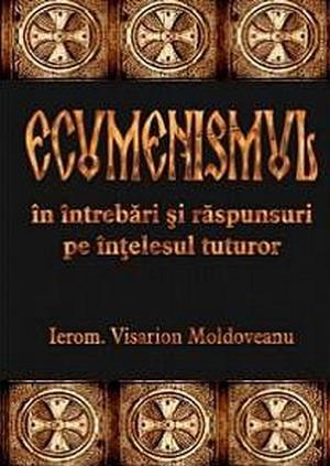 Ecumenismul-intrebari si raspunsuri pe intelesul tuturor -->de Visarion Moldoveanu Ecumin11