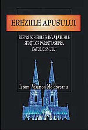 Ereziile apusului-despre scrierile si invataturile Sfintilor Parinti,asupra catolicismului -->de Visarion Moldoveanu Eresap10