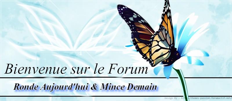 Ronde Aujourd'hui & Mince Demain