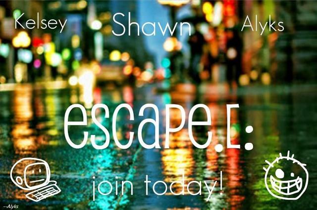 Escape.