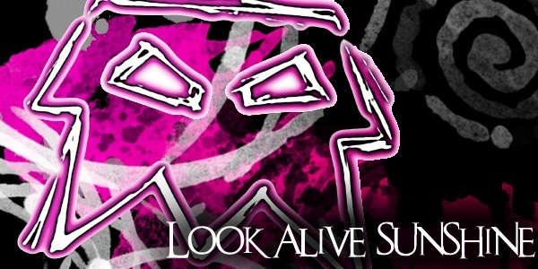 Look Alive Sunshine