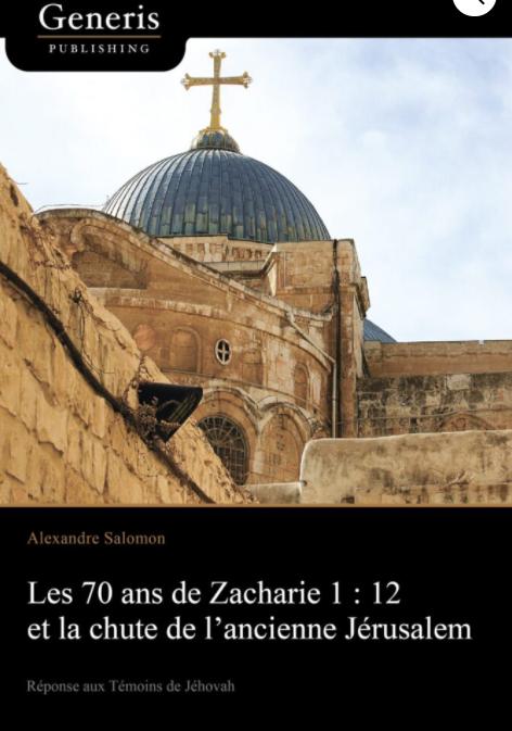 Les 70 ans de Zacharie 1 : 12 et la chute de l'ancienne Jérusalem: Réponse aux Témoins de Jéhovah Livre_11
