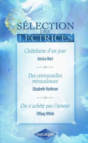 Châtelaine d'un jour - Anne Weale + Des retrouvailles miraculeuses - Elizabeth Harbison + On n'achète pas l'amour - Tiffany White Cd_1j_11