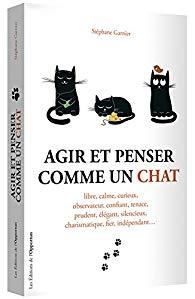 [Garnier, Stéphane] Agir et penser comme un chat Chat10