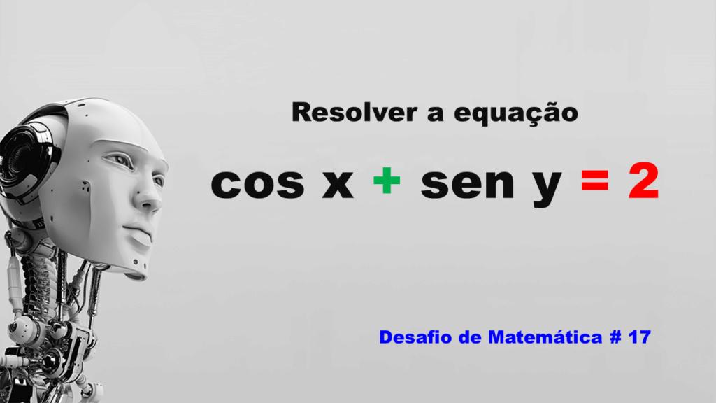 Resolver a equação cosx + seny = 2 Slide151