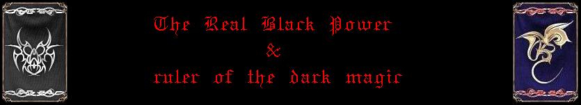 The Real Black Power/ruler of the dark magic